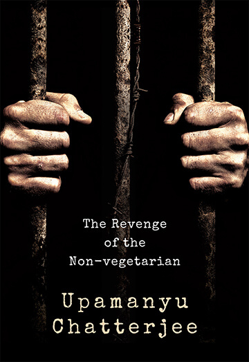 The Revenge of the Non-Vegetarian, By Upamanyu Chatterjee, Published by Speaking Tiger, Rs 350