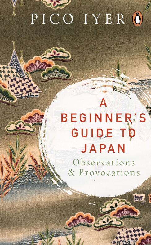 A Beginner's Guide to Japan: Observations and Provocations by Pico Iyer, Viking, Rs 499.
