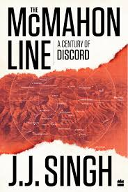 Book cover: The McMahon Line, A Century of Discord by J J Singh