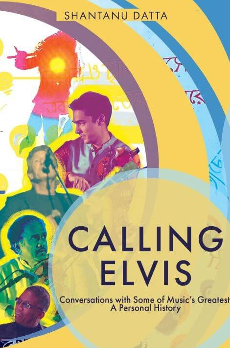'Calling Elvis: Conversations with some of music's greatest: A personal history'  By Shantanu Datta, Speaking Tiger, Rs 399