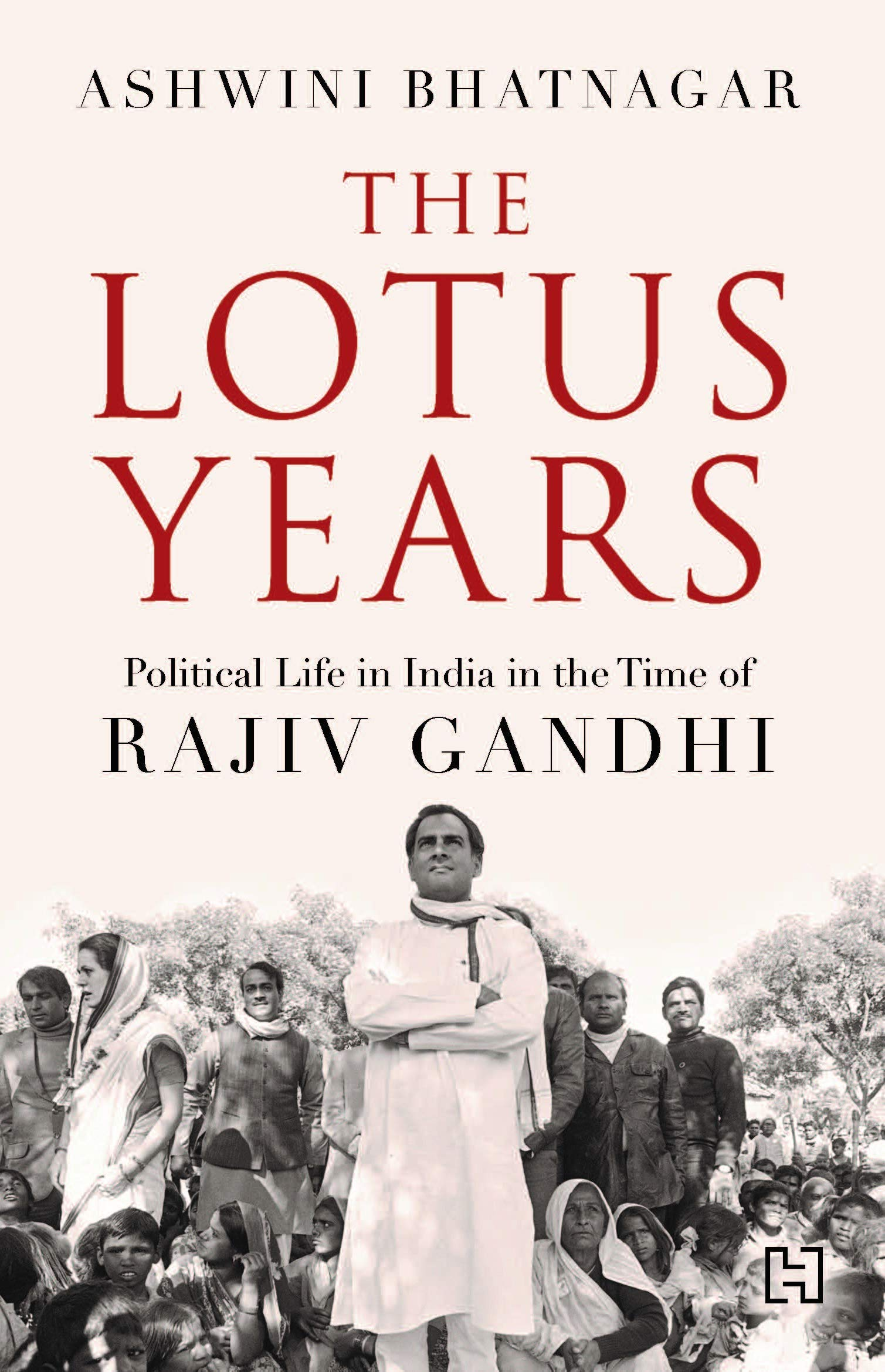 The Lotus Years: Political Life in India in the time of Rajiv Gandhi by Ashwini Bhatnagar, Hachette, Rs 499