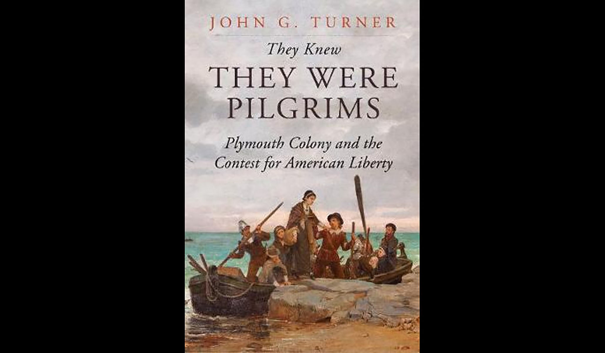 They knew they were Pilgrims: Plymouth Colony and the Contest for American Liberty by John G. Turner, Yale, $30