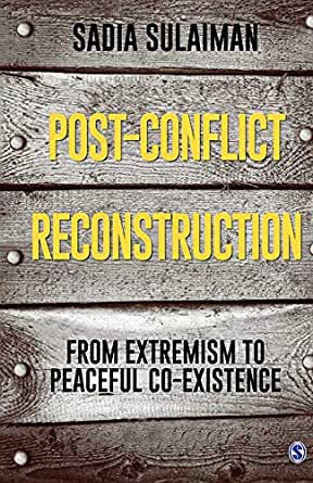 Post-Conflict Reconstruction: From Extremism to Peaceful Co-existence by Sadia Sulaiman, at Rs 1,150