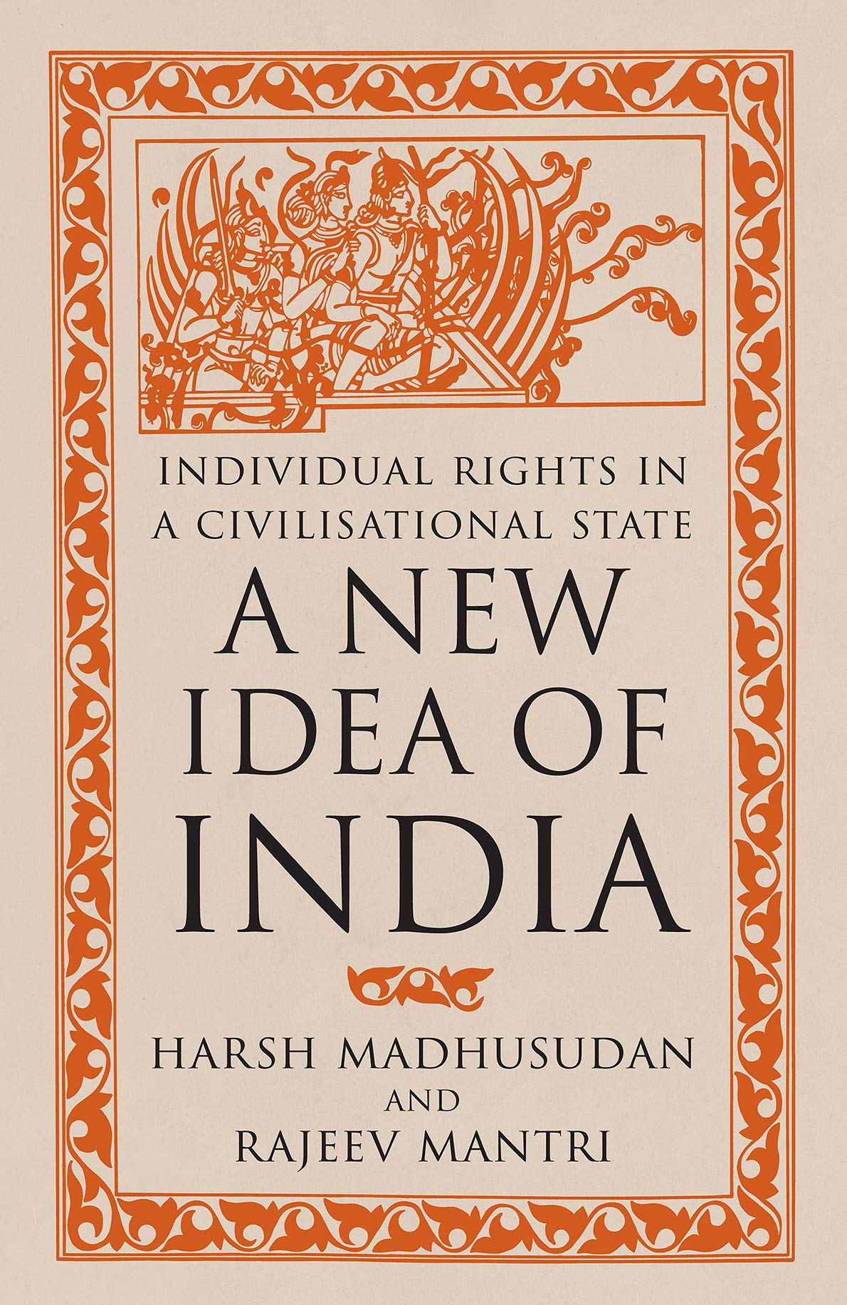 A New Idea of India: Individual Rights in a Civilisational State by Harsh Madhusudan and Rajeev Mantri,Westland, Rs 799