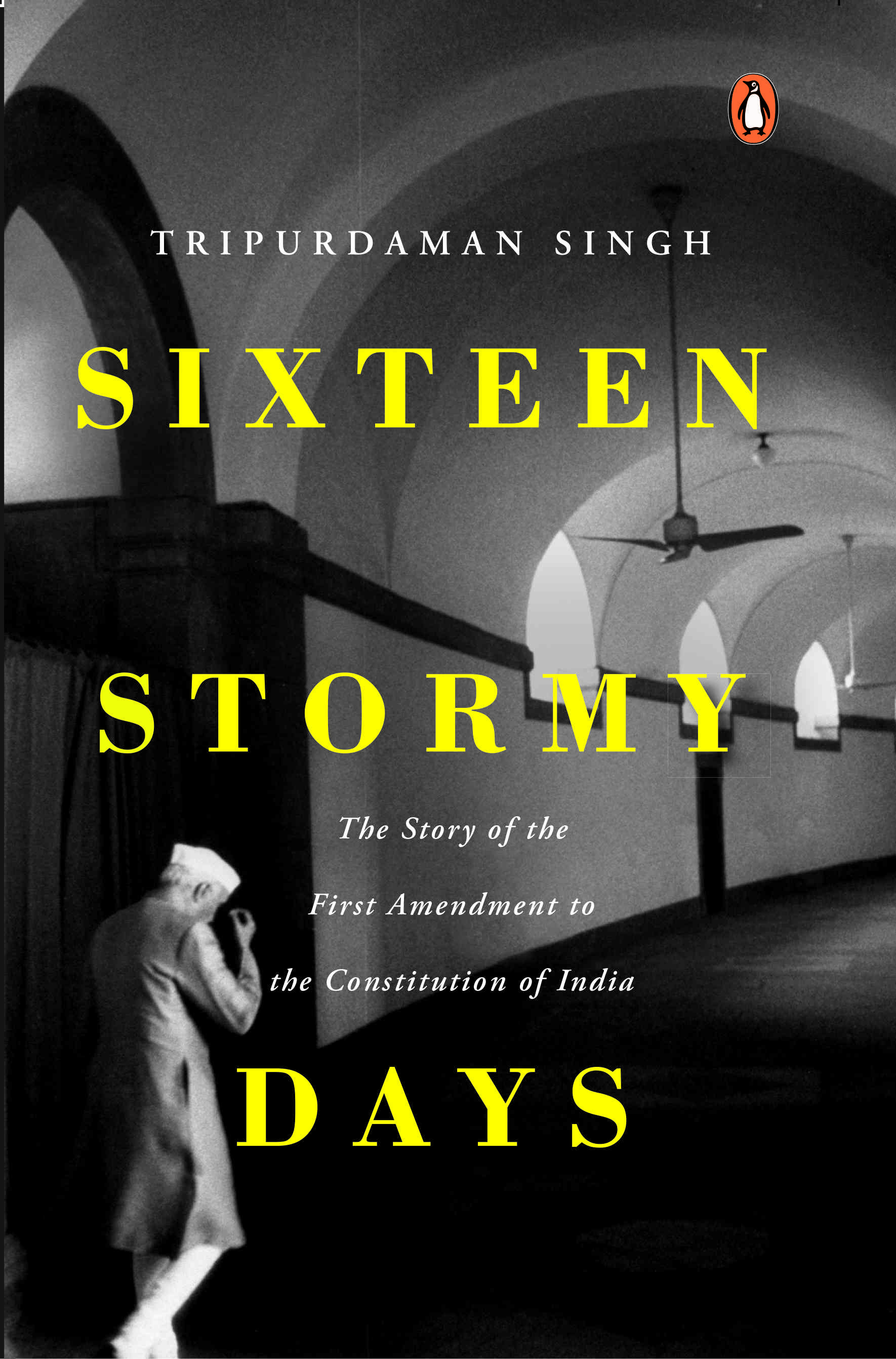 Sixteen Stormy Days: The Story of the First Amendment to the Constitution of India by Tripurdaman Singh, Vintage, Rs 599