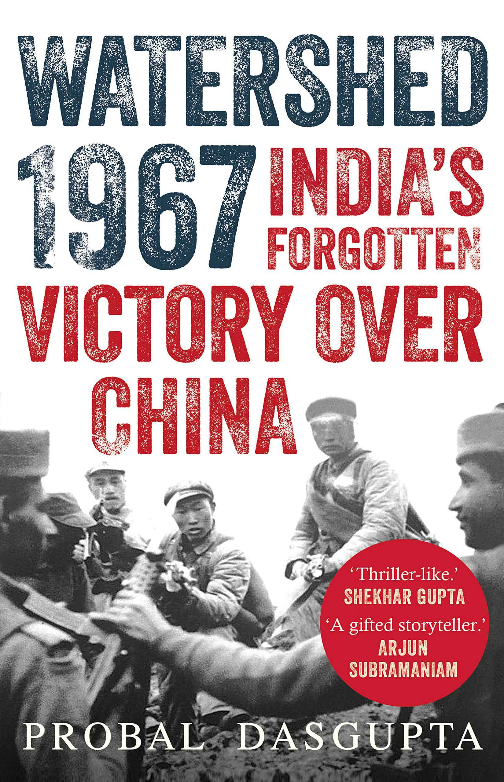 Watershed 1967: India's forgotten victory over China by Probal DasGupta, Juggernaut, Rs 599