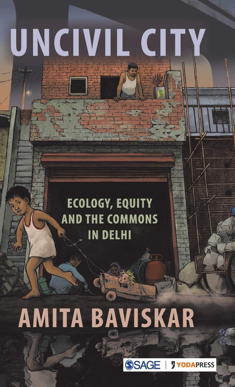 Uncivil City: Ecology, Equity and the Commons in Delhi byAmita Baviskar,Sage, Rs 1,195
