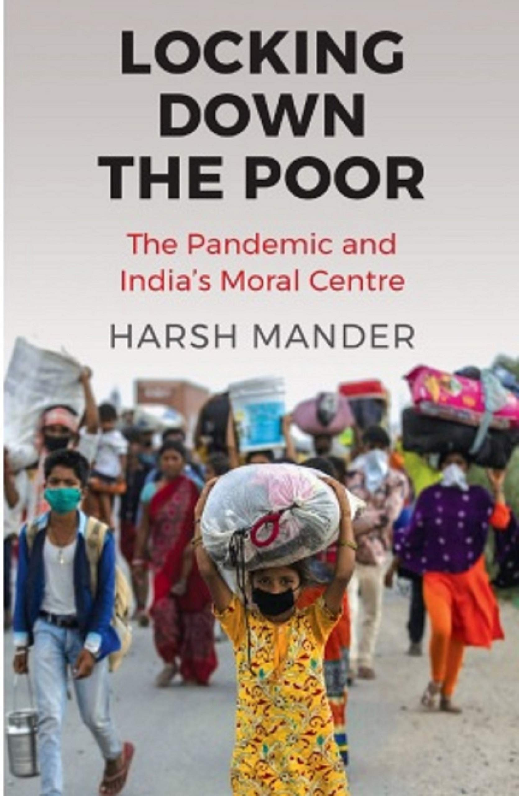 Locking Down the Poor: The Pandemic and India's Moral Centre by Harsh Mander, Speaking Tiger, Rs 399