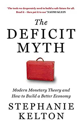 The Deficit Myth: Modern Monetary Theory and How to Build a Better Economy by Stephanie Kelton, John Murray, Rs 799