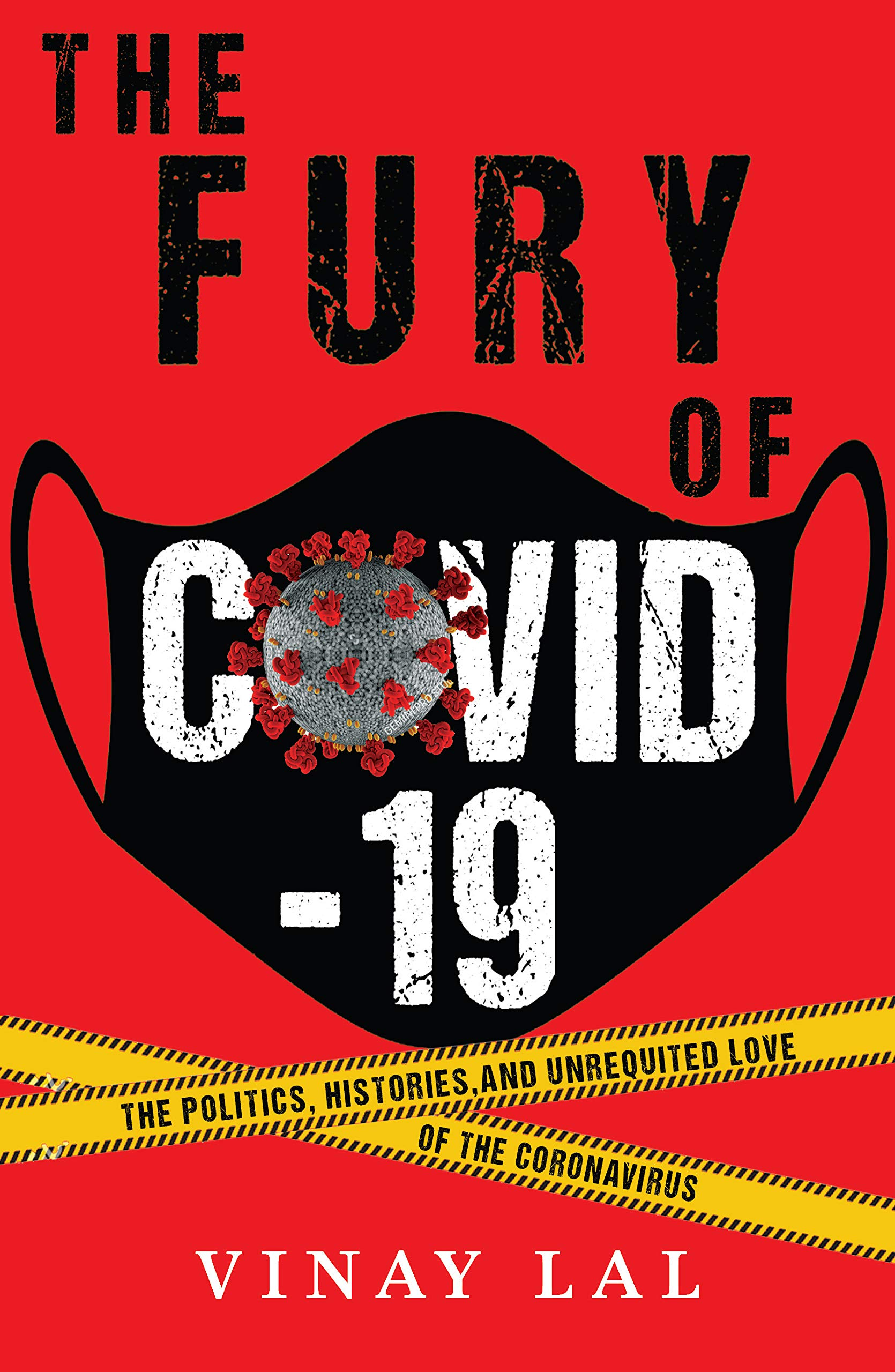 The fury of Covid-19:The Politics, Histories, and Unrequited Love of the Coronavirus by Vinay Lal,Macmillan, Rs 599