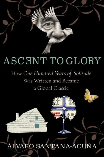 Ascent to Glory: How One Hundred Years of Solitude Was Written and Became a Global ClassicbyÁlvaro Santana-Acuña,Columbia, £22