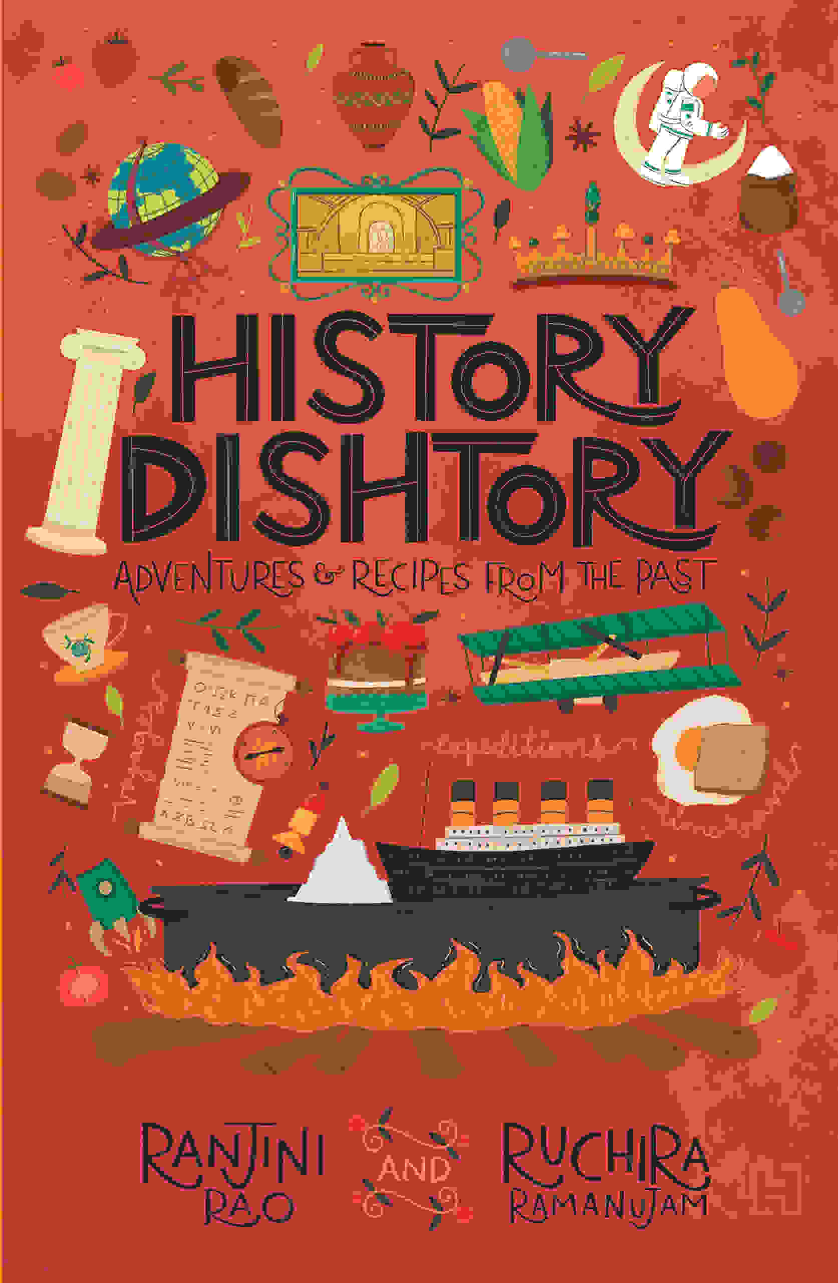 History Dishtory: Adventures & Recipes from the Past by Ranjini Rao and Ruchira Ramanujam, Hachette, Rs 450