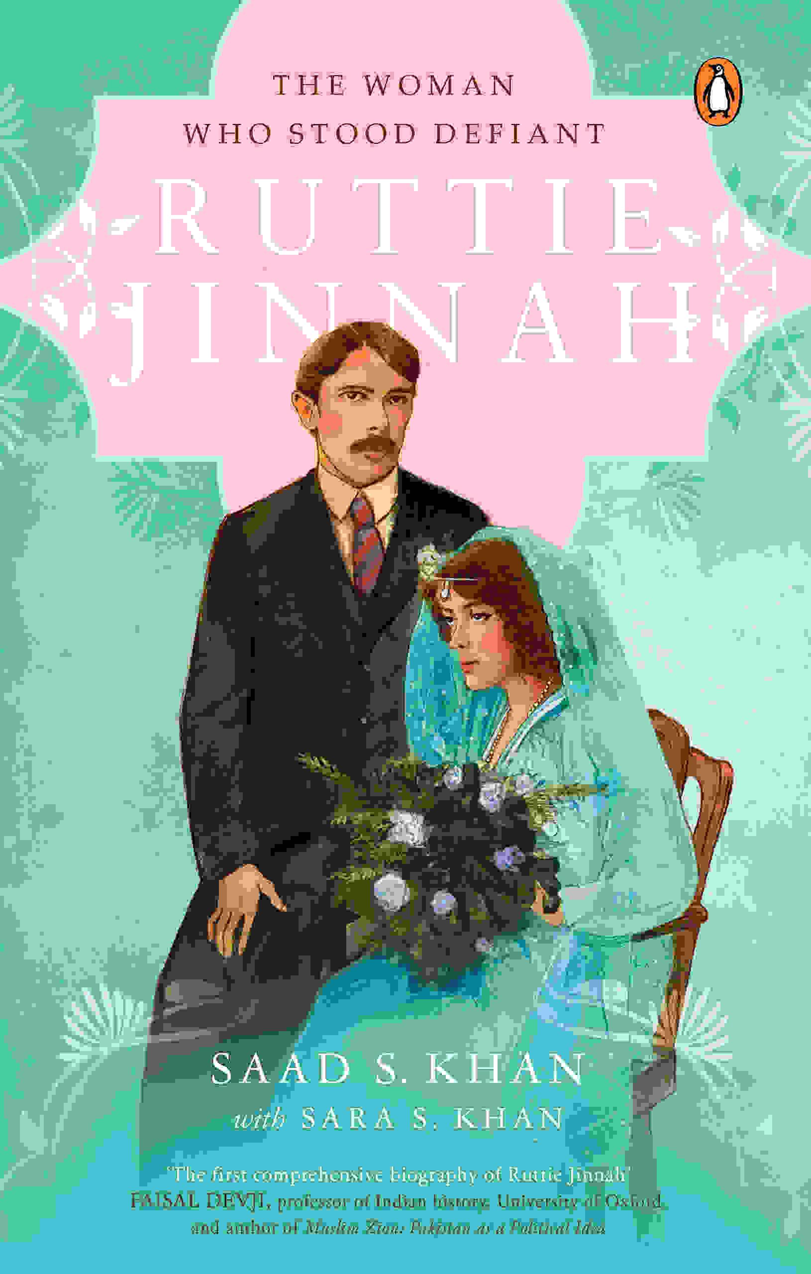 Ruttie Jinnah: The Woman Who Stood Defiant by Saad S. Khan and Sara S. Khan, Ebury, Rs 599