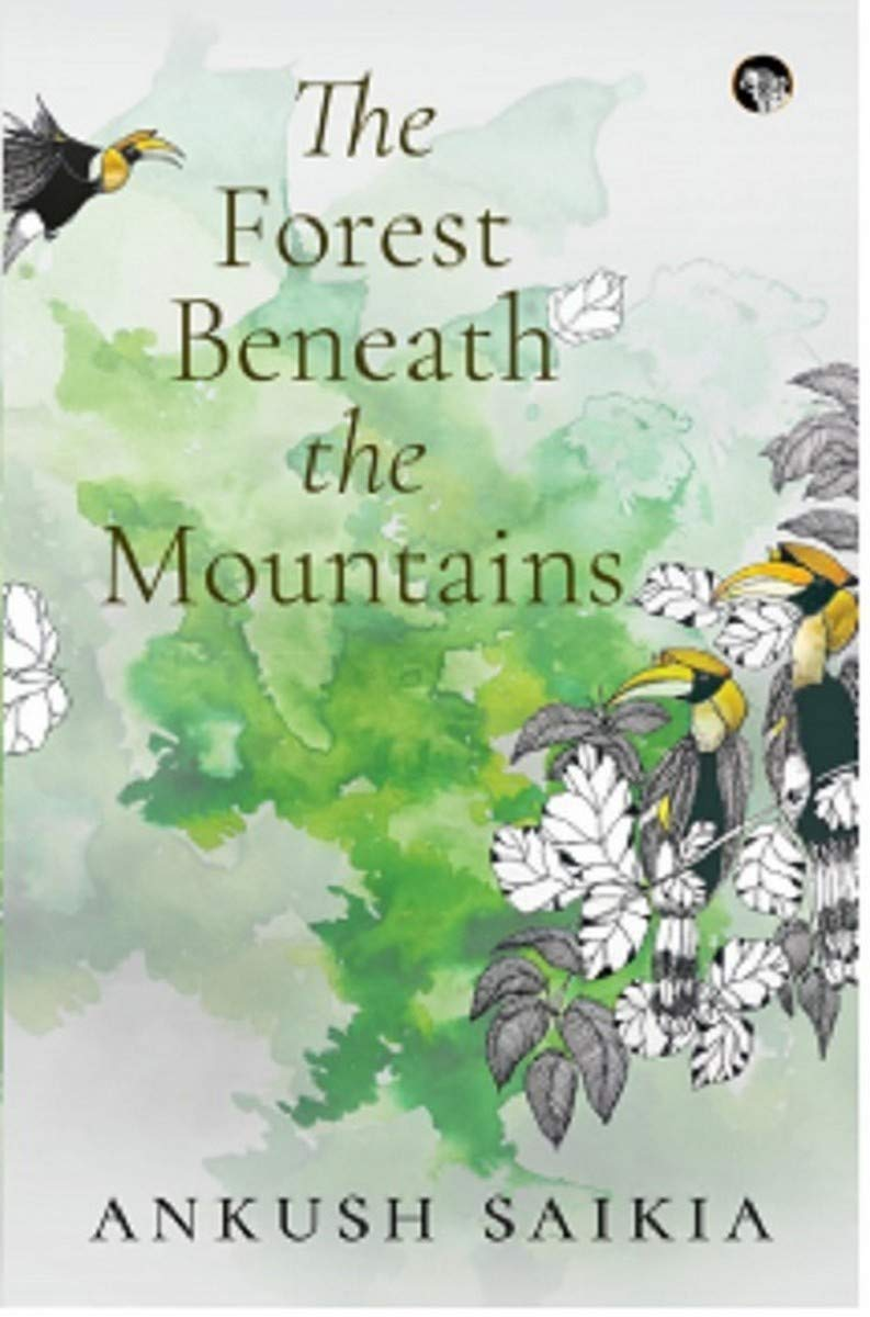 The Forest Beneath the Mountains by Ankush Saikia, Speaking Tiger, Rs 499