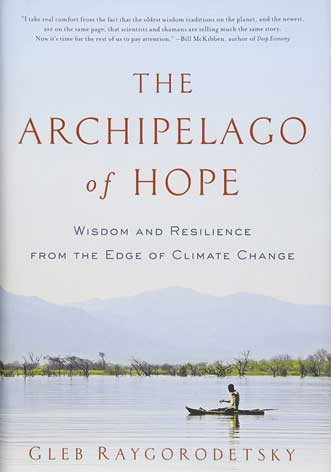 The Archipelago of Hope: Wisdom and Resilience from the Edge of Climate Change by Gleb Raygorodetsky.