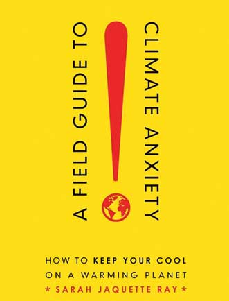A Field Guide to Climate Anxiety by Sarah Jaquette Ray.