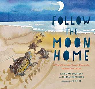 Follow the Moon Home by Philippe Cousteau and Deborah Hopkinson.
