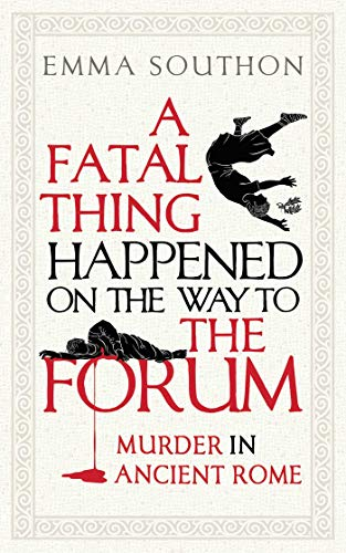 A fatal thing happened on the way to the forum: Murder in ancient Rome by Emma Southon, Oneworld, £16.99