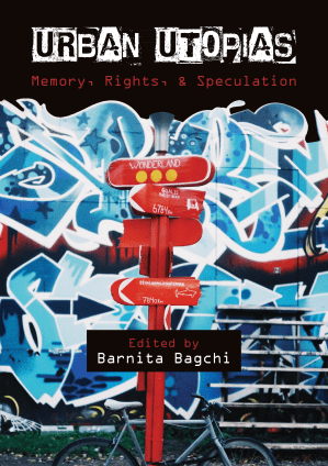 Urban Utopias: Memory, Rights, and Speculation edited by Barnita Bagchi, Jadavpur