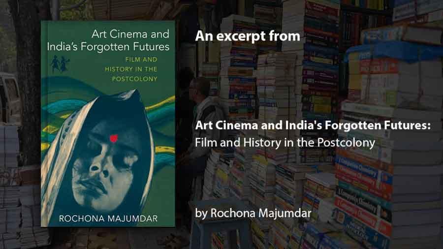 An exclusive excerpt from Rochona Majumdar's 'Art Cinema and India's Forgotten Futures'