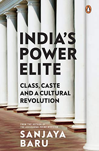 India's Power Elite: Class, Caste and A Cultural Revolution by Sanjaya Baru, Viking, Rs 699