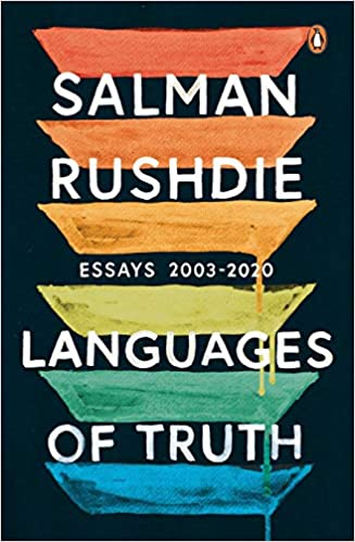 Languages of Truth: Essays 2003-2020 By Salman Rushdie, Penguin, Rs 799