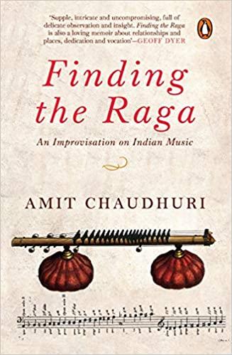Finding the Raga: An Improvisation on Indian Music by Amit Chaudhuri, Hamish Hamilton, Rs 499