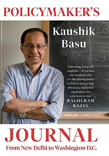 Policymaker's Journal: From New Delhi to Washington D.C. by Kaushik Basu, Simon & Schuster, Rs 699