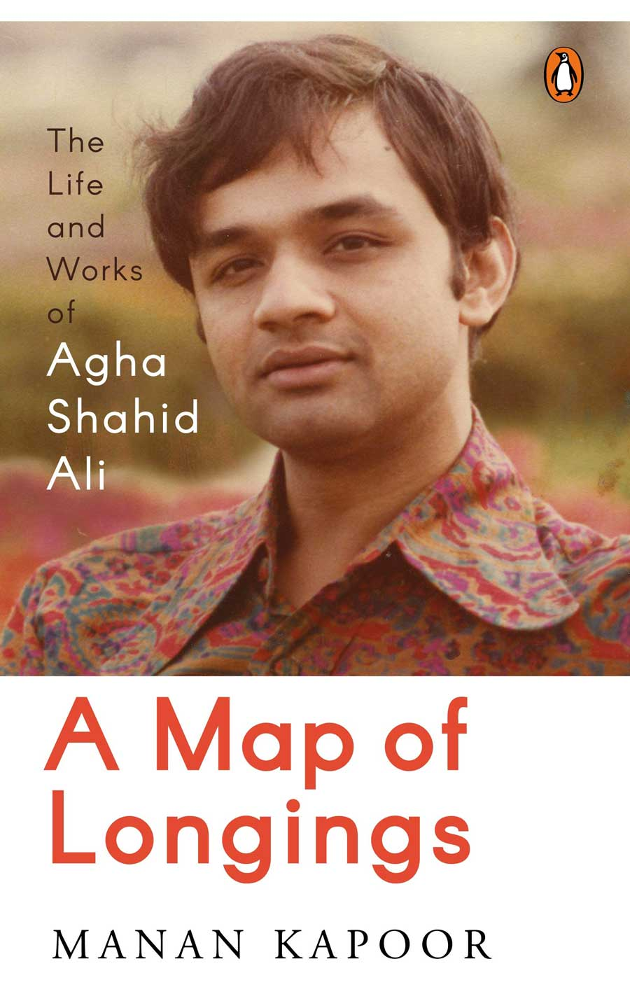 A Map of Longings: Life and Works of Agha Shahid Ali by Manan Kapoor, Viking, Rs 499