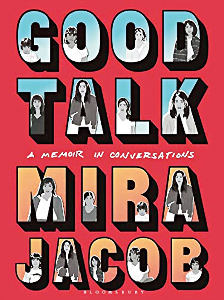 For the curious mother: Good Talk: A Memoir in Conversations by Mira Jacob; Bloomsbury Publishing; 368 pages; Rs 599
