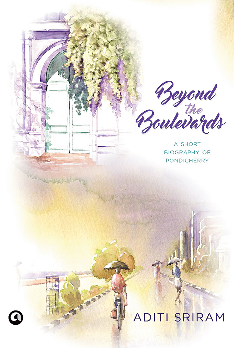 For the traveller mother: Beyond the Boulevards: A Short Biography of Pondicherry by Aditi Sriram; Aleph Book Company; 201 pages; Rs 399