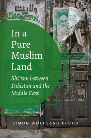 In a Pure Muslim Land: Shi'ism Between Pakistan and the Middle East by Simon Wolfgang Fuchs, Speaking Tiger, Rs 599