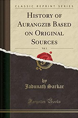 The multi-volume History of Aurangzib by Sir Jadunath Sarkar