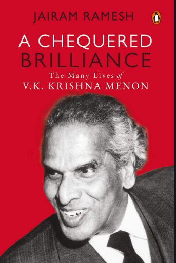 A Chequered Brilliance: The Many Lives of V.K. Krishna Menon By Jairam Ramesh,  Penguin, Rs 999