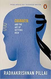 Chanakya And The Art of Getting Rich (Penguin, Rs 299) by Radhakrishnan Pillai