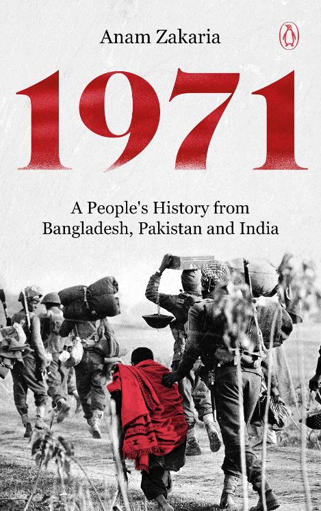 1971: A People's History from Bangladesh, Pakistan and India By Anam Zakaria, Penguin, Rs 699