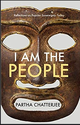 I Am the People: Reflections on Popular Sovereignty Today by Partha Chatterjee, Permanent Black, Rs 595