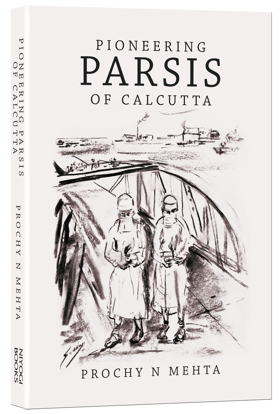 Pioneering Parsis of Calcutta, by Prochy N Mehta