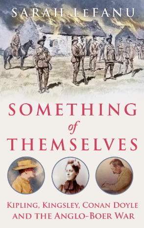 Something of Themselves: Kipling, Kingsley, Conan Doyle and the Anglo-Boer War by Sarah LeFanu, Hurst, £25