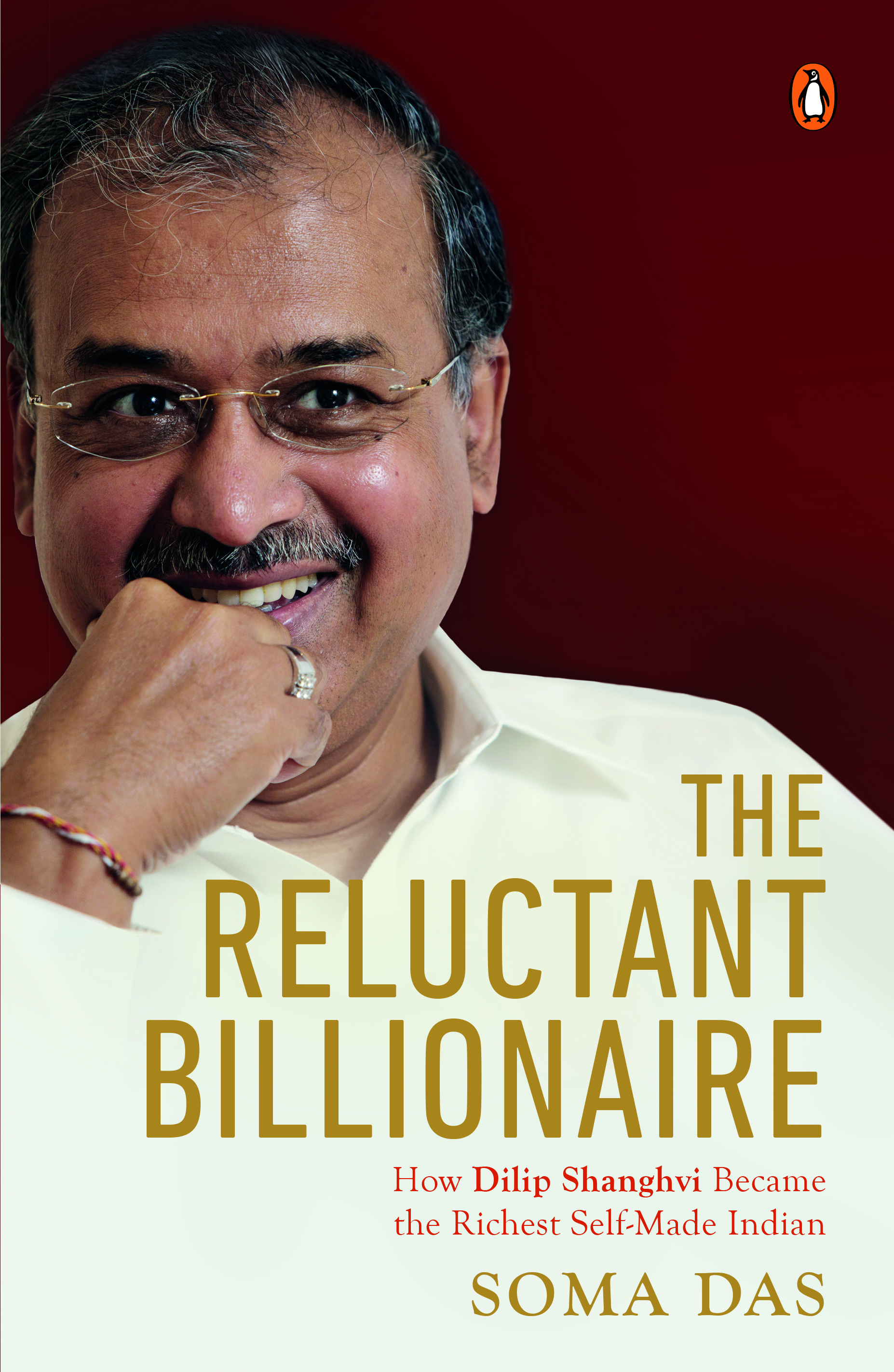 Book cover: The Reluctant Billionaire: How Dilip Shanghvi Became the Richest Self-Made Indian by Soma Das